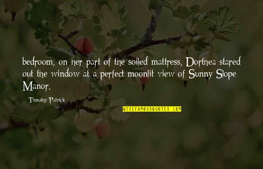Moonlit Quotes By Timothy Patrick: bedroom, on her part of the soiled mattress,