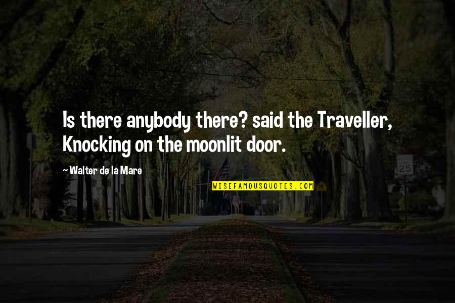 Moonlit Quotes By Walter De La Mare: Is there anybody there? said the Traveller, Knocking
