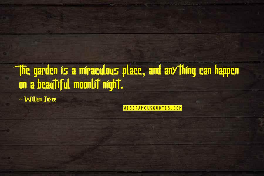 Moonlit Quotes By William Joyce: The garden is a miraculous place, and anything