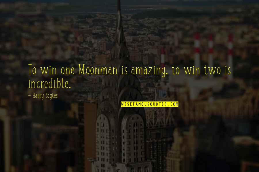 Moonman Quotes By Harry Styles: To win one Moonman is amazing, to win