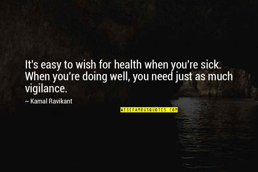 Moonman Quotes By Kamal Ravikant: It's easy to wish for health when you're