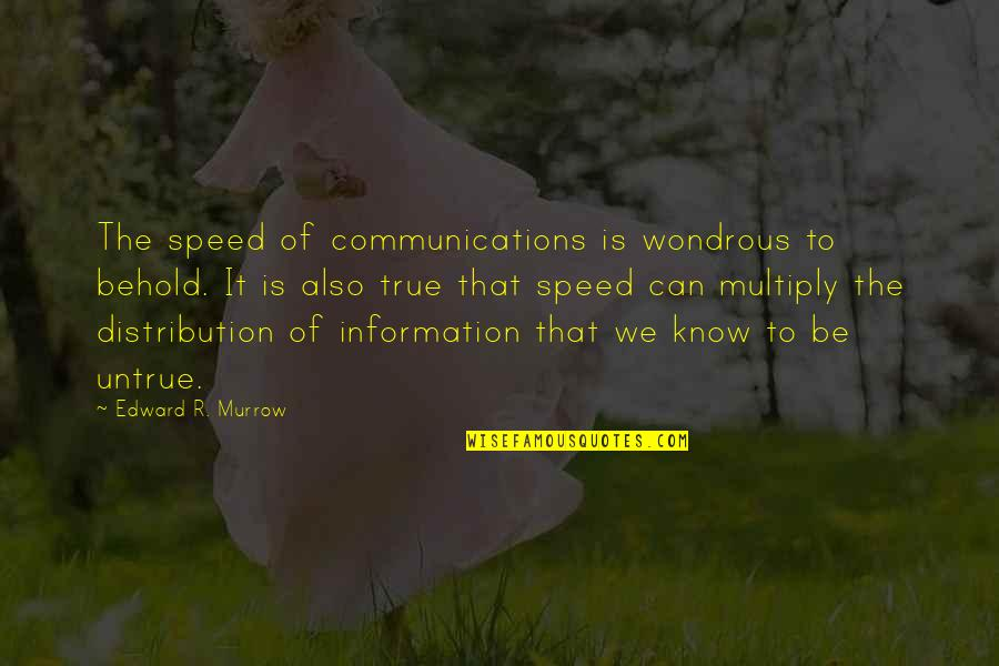 Moonskin Quotes By Edward R. Murrow: The speed of communications is wondrous to behold.