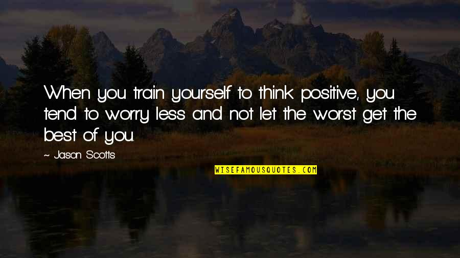 Moonskin Quotes By Jason Scotts: When you train yourself to think positive, you