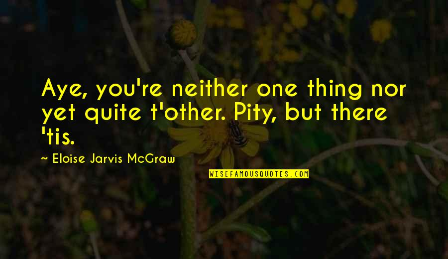 Moql Quotes By Eloise Jarvis McGraw: Aye, you're neither one thing nor yet quite