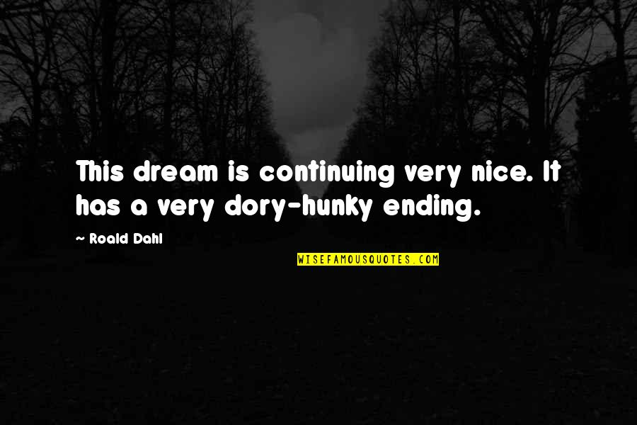 Moradin's Quotes By Roald Dahl: This dream is continuing very nice. It has