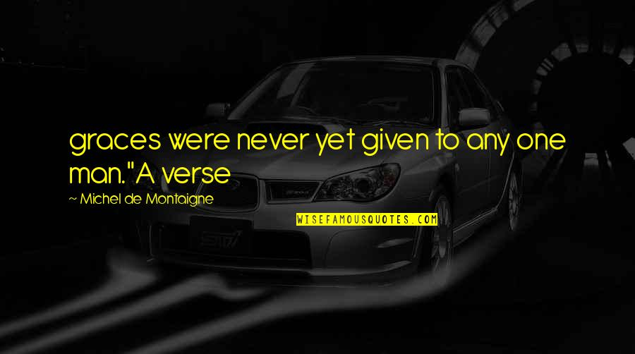 Moral Cautionary Quotes By Michel De Montaigne: graces were never yet given to any one