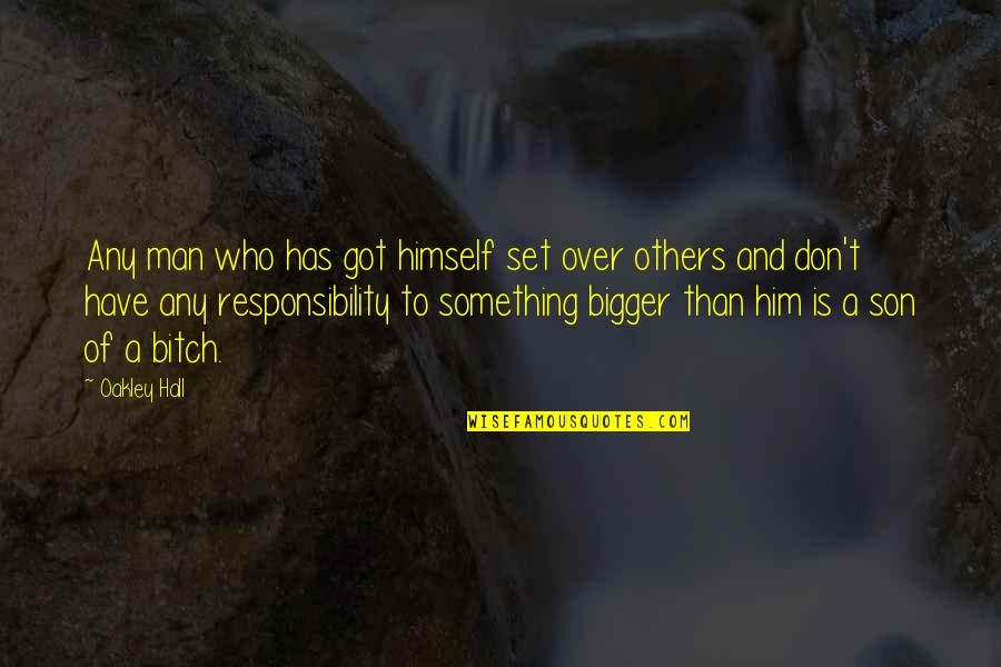 Moral Cautionary Quotes By Oakley Hall: Any man who has got himself set over