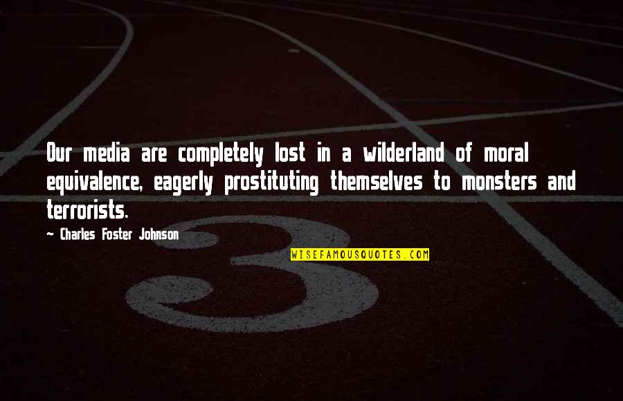 Moral Equivalence Quotes By Charles Foster Johnson: Our media are completely lost in a wilderland