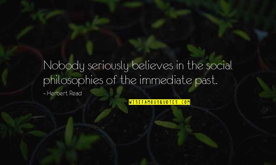 Moral Superiority Quotes By Herbert Read: Nobody seriously believes in the social philosophies of