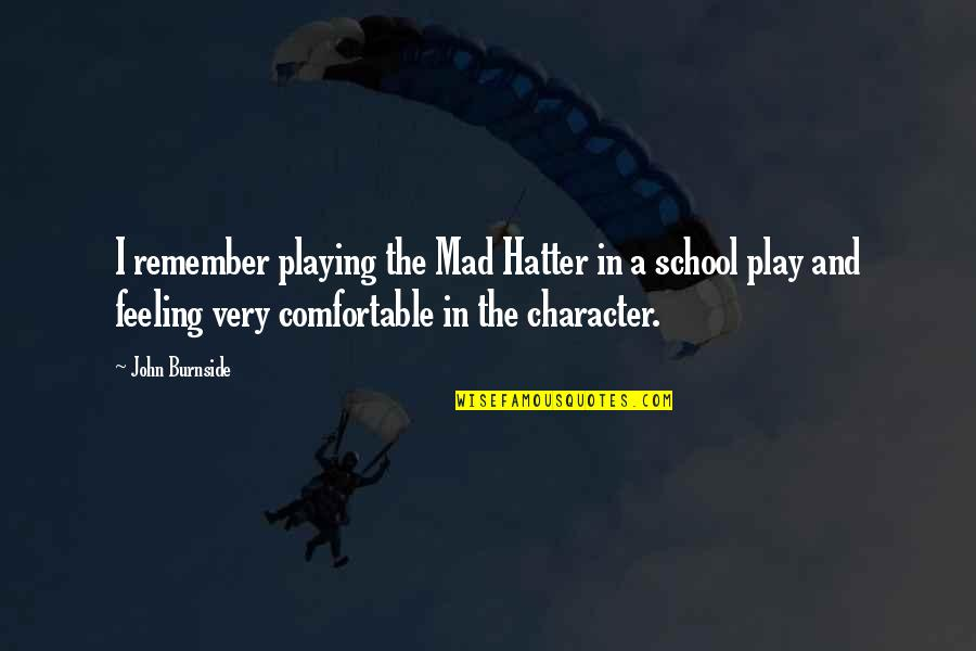 Moral Superiority Quotes By John Burnside: I remember playing the Mad Hatter in a