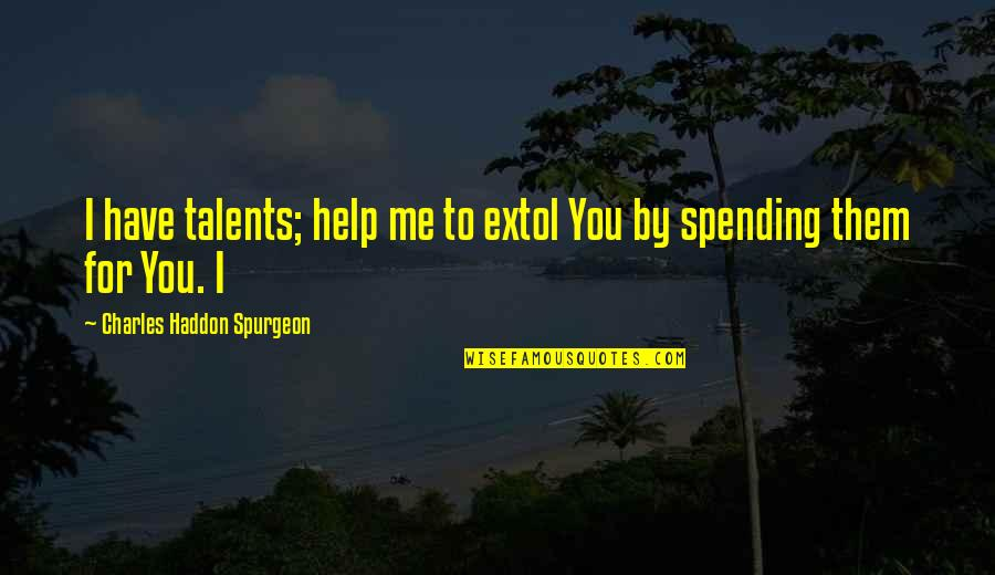 Morality And Dignity Quotes By Charles Haddon Spurgeon: I have talents; help me to extol You