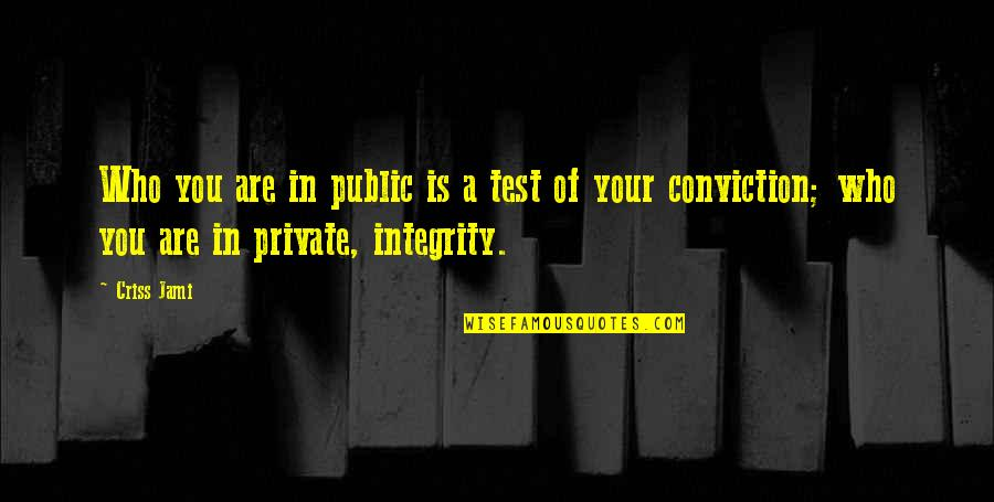 Morality And Dignity Quotes By Criss Jami: Who you are in public is a test