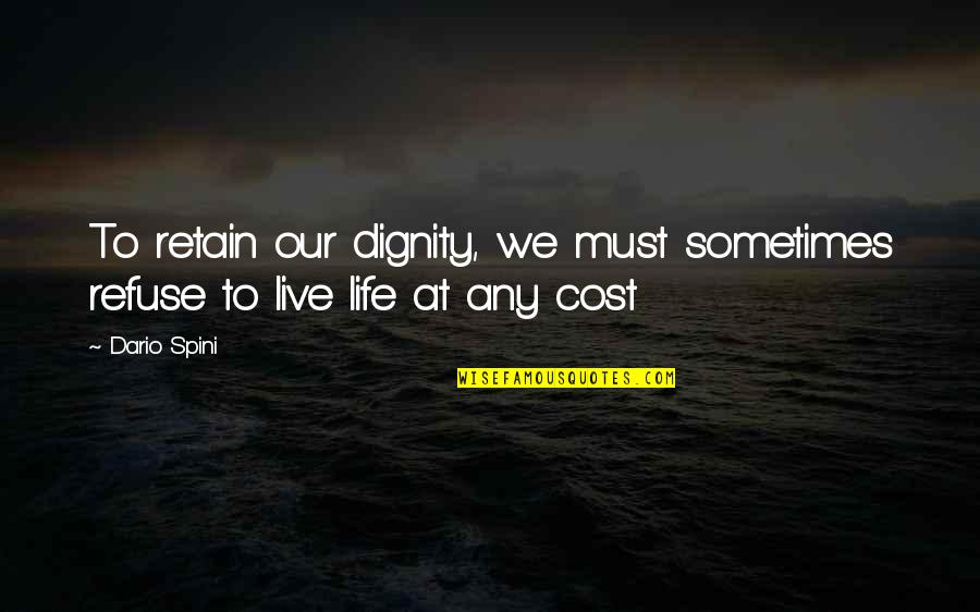 Morality And Dignity Quotes By Dario Spini: To retain our dignity, we must sometimes refuse