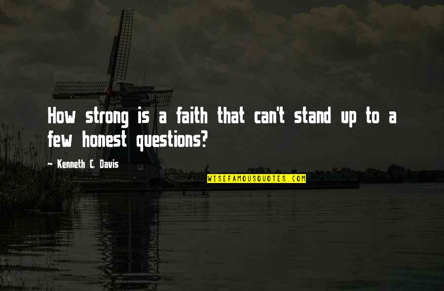 Morality And Dignity Quotes By Kenneth C. Davis: How strong is a faith that can't stand
