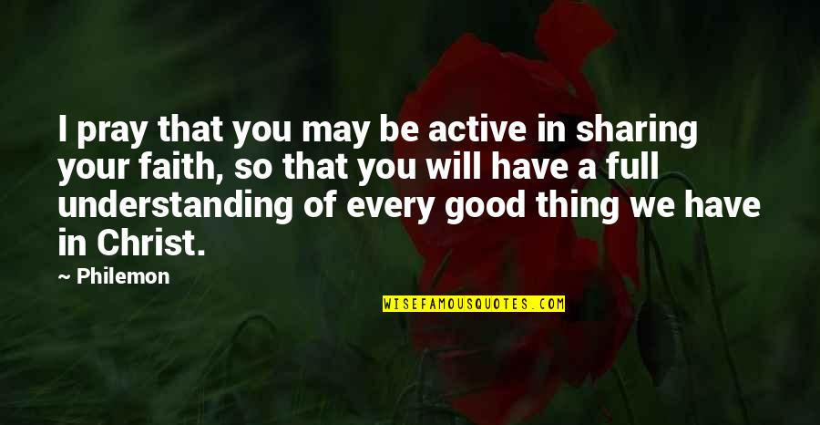 Morality And Dignity Quotes By Philemon: I pray that you may be active in