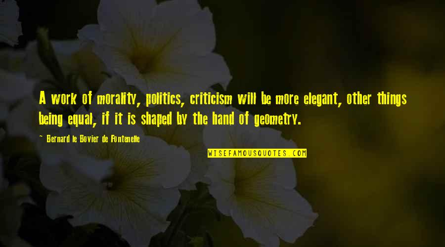 Morality And Politics Quotes By Bernard Le Bovier De Fontenelle: A work of morality, politics, criticism will be