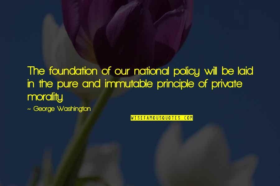 Morality And Politics Quotes By George Washington: The foundation of our national policy will be
