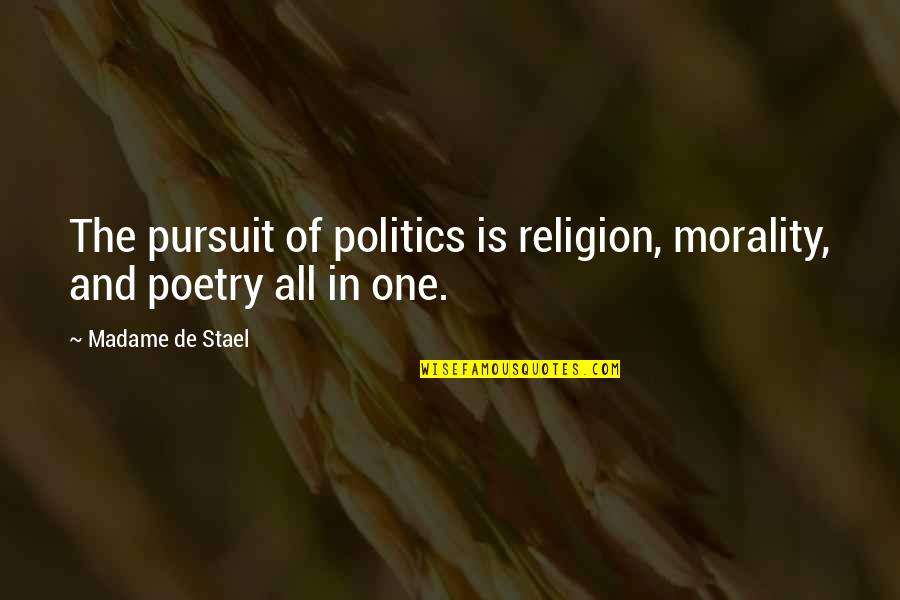 Morality And Politics Quotes By Madame De Stael: The pursuit of politics is religion, morality, and