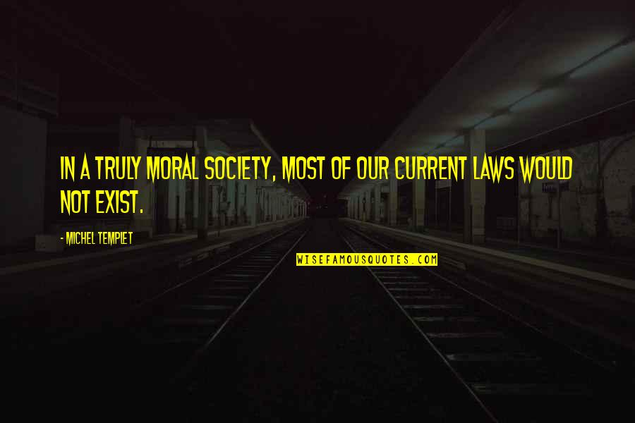 Morality And Politics Quotes By Michel Templet: In a truly moral society, most of our