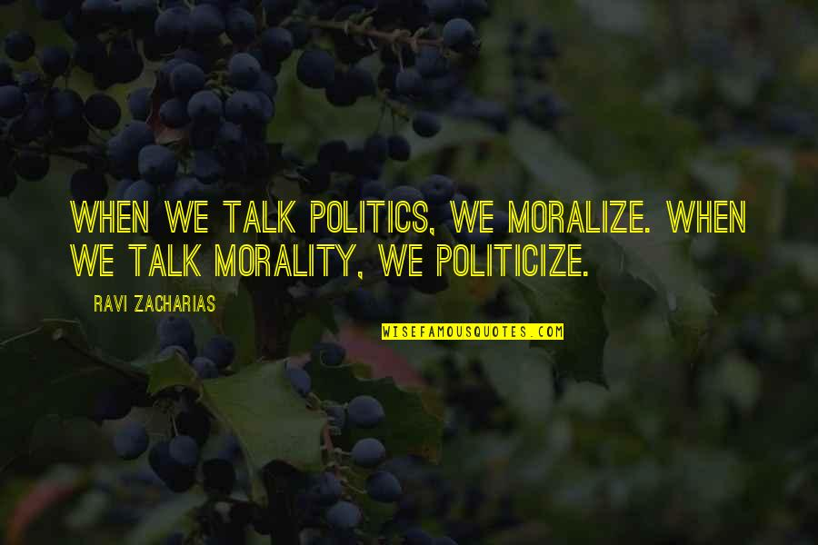 Morality And Politics Quotes By Ravi Zacharias: When we talk politics, we moralize. When we