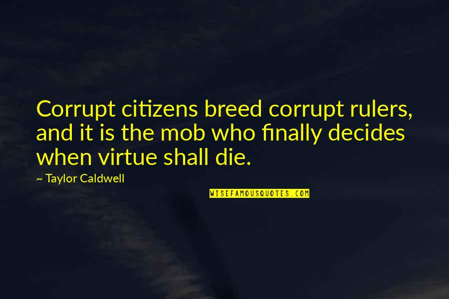 Morality And Politics Quotes By Taylor Caldwell: Corrupt citizens breed corrupt rulers, and it is