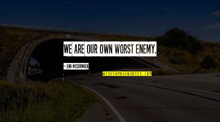 Morality And Politics Quotes By Una McCormack: We are our own worst enemy.