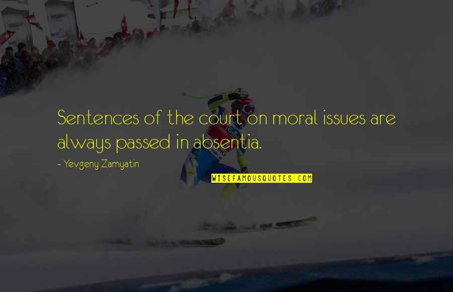 Morality Issues Quotes By Yevgeny Zamyatin: Sentences of the court on moral issues are