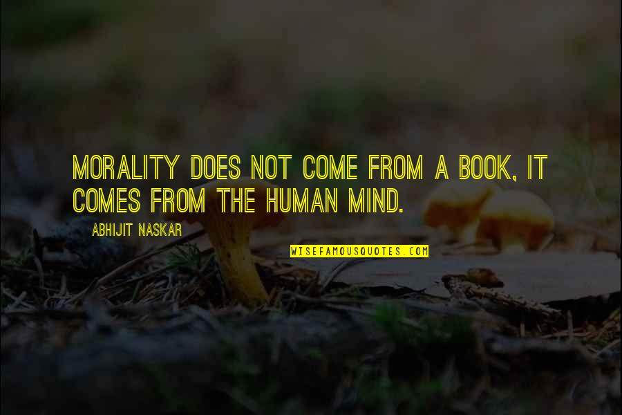 Morality Philosophy Quotes By Abhijit Naskar: Morality does not come from a book, it