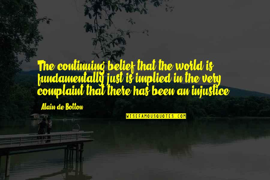 Morality Philosophy Quotes By Alain De Botton: The continuing belief that the world is fundamentally