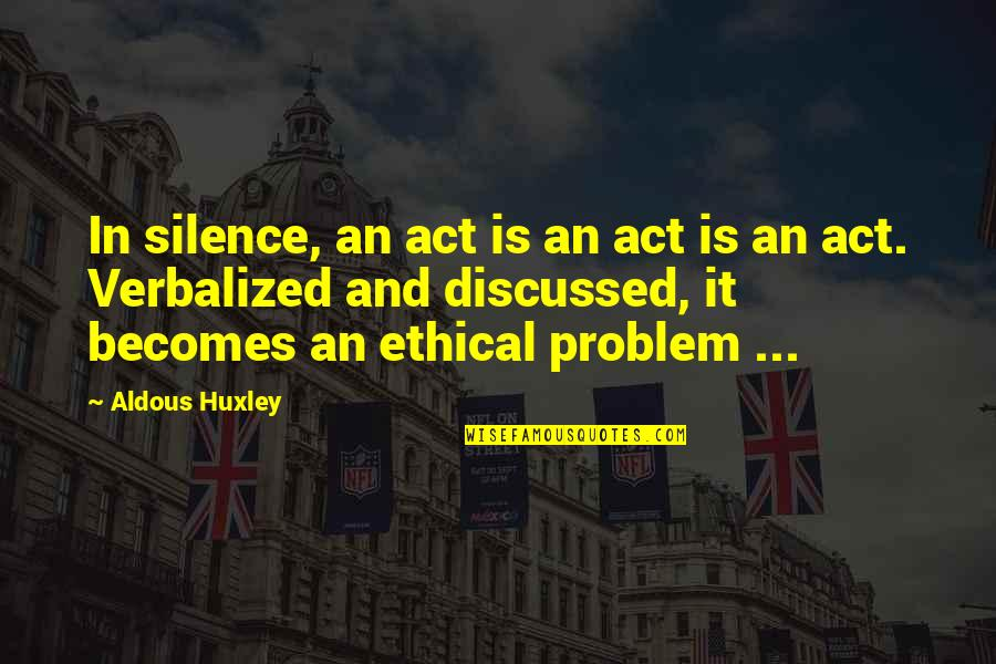 Morality Philosophy Quotes By Aldous Huxley: In silence, an act is an act is