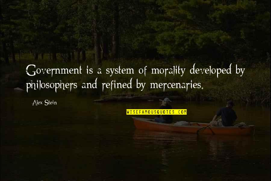Morality Philosophy Quotes By Alex Stein: Government is a system of morality developed by