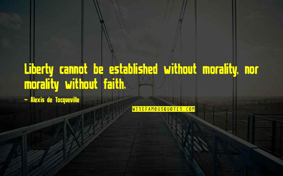 Morality Philosophy Quotes By Alexis De Tocqueville: Liberty cannot be established without morality, nor morality