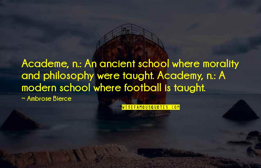Morality Philosophy Quotes By Ambrose Bierce: Academe, n.: An ancient school where morality and