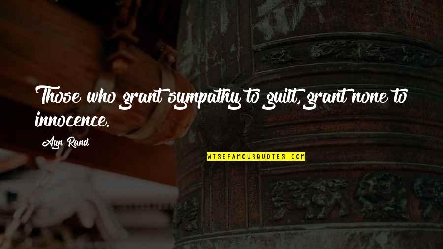 Morality Philosophy Quotes By Ayn Rand: Those who grant sympathy to guilt, grant none