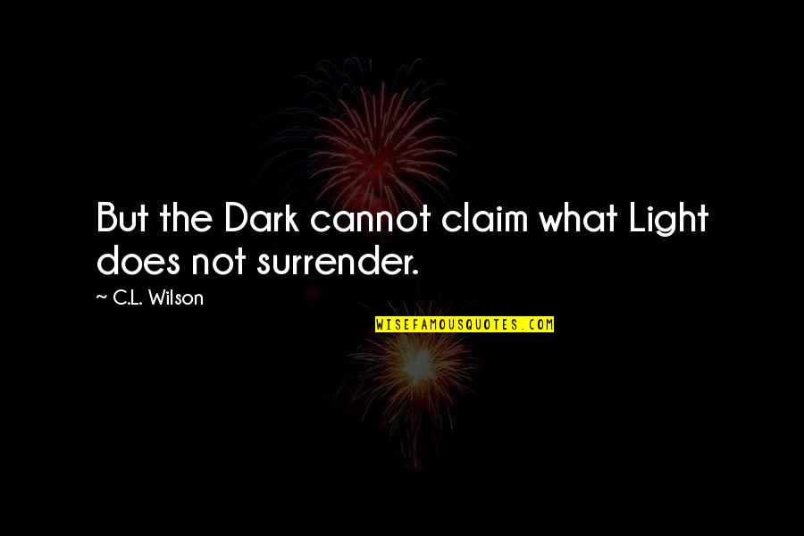 Morality Philosophy Quotes By C.L. Wilson: But the Dark cannot claim what Light does