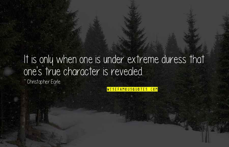 Morality Philosophy Quotes By Christopher Earle: It is only when one is under extreme