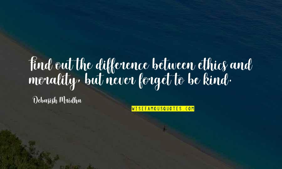 Morality Philosophy Quotes By Debasish Mridha: Find out the difference between ethics and morality,