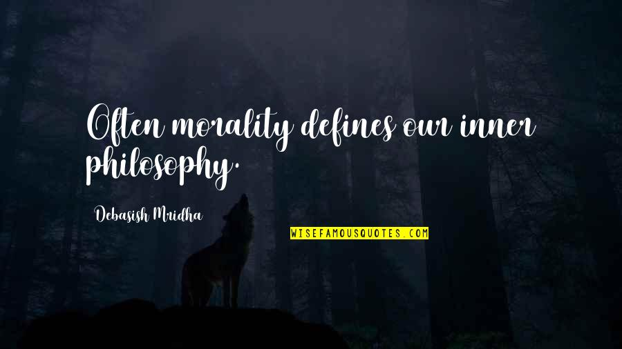 Morality Philosophy Quotes By Debasish Mridha: Often morality defines our inner philosophy.