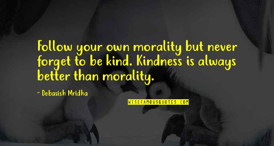 Morality Philosophy Quotes By Debasish Mridha: Follow your own morality but never forget to