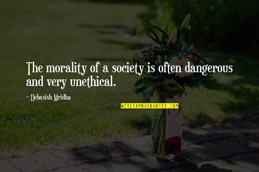 Morality Philosophy Quotes By Debasish Mridha: The morality of a society is often dangerous