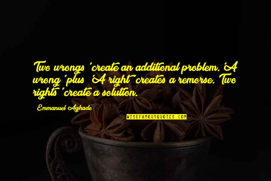 Morality Philosophy Quotes By Emmanuel Aghado: Two wrongs' create an additional problem.'A wrong' plus