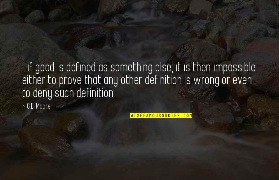 Morality Philosophy Quotes By G.E. Moore: ...if good is defined as something else, it