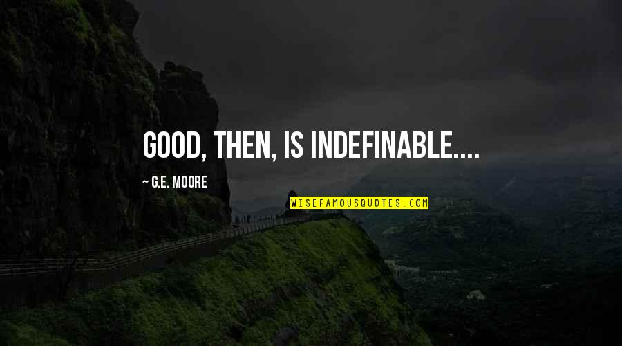 Morality Philosophy Quotes By G.E. Moore: Good, then, is indefinable....