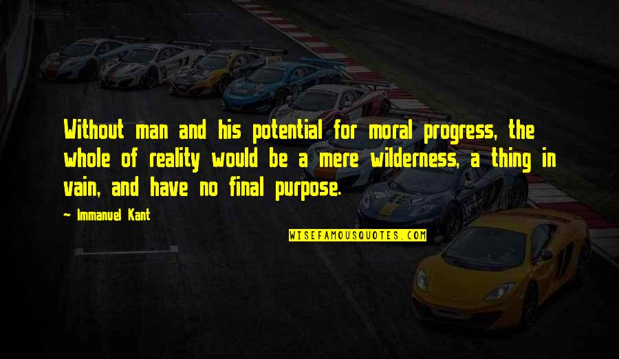 Morality Philosophy Quotes By Immanuel Kant: Without man and his potential for moral progress,