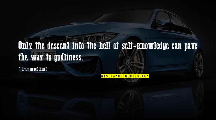 Morality Philosophy Quotes By Immanuel Kant: Only the descent into the hell of self-knowledge