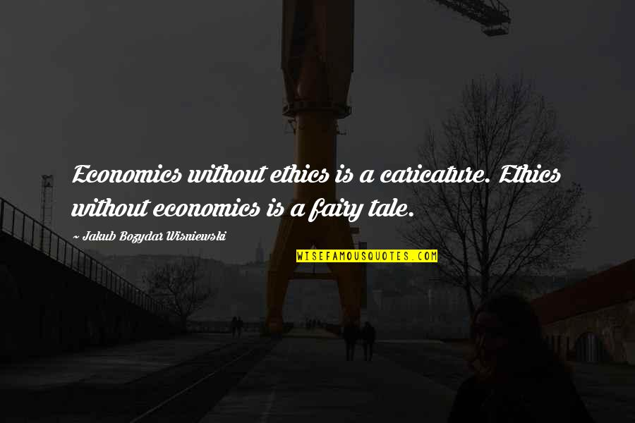 Morality Philosophy Quotes By Jakub Bozydar Wisniewski: Economics without ethics is a caricature. Ethics without