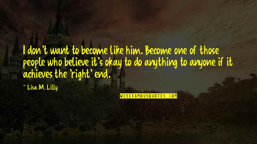 Morality Philosophy Quotes By Lisa M. Lilly: I don't want to become like him. Become