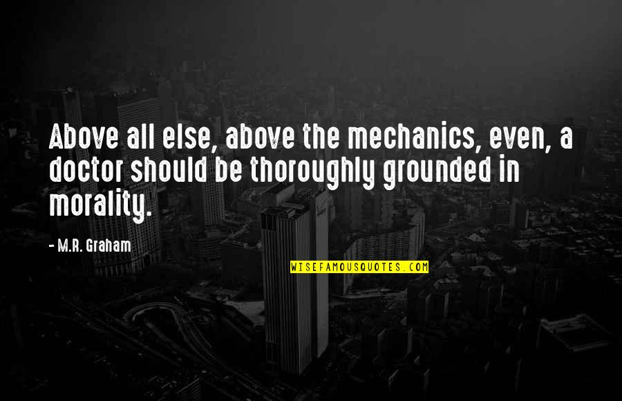 Morality Philosophy Quotes By M.R. Graham: Above all else, above the mechanics, even, a