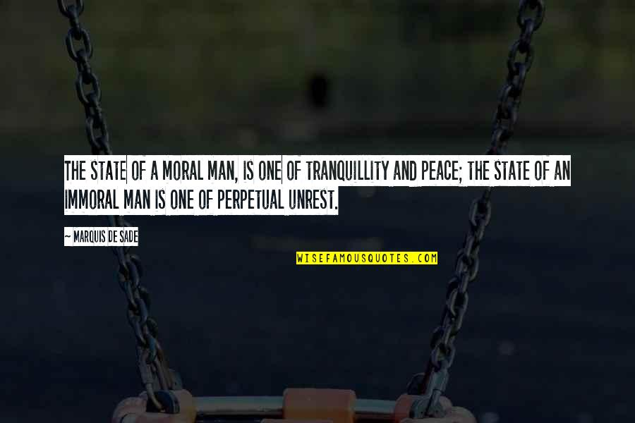 Morality Philosophy Quotes By Marquis De Sade: The state of a moral man, is one