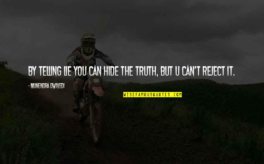Morality Philosophy Quotes By Munendra Dwivedi: By telling lie you can hide the truth,